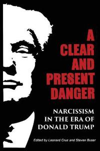 A Clear and Present Danger: Narcissism in the Era of Donald Trump