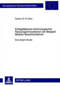 Erfolgsfaktoren Technologischer Nutzungsinnovationen Am Beispiel Mobiler Bezahlverfahren: Eine Delphi-Studie