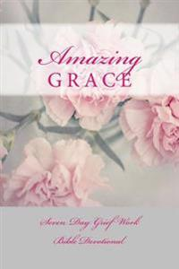 Amazing Grace: Seven Day Grief Work Bible Devotional