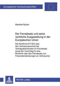 Der Fernabsatz Und Seine Rechtliche Ausgestaltung in Der Europaeischen Union: Die Richtlinie 97/7/Eg Ueber Den Verbraucherschutz Bei Vertragsabschlues