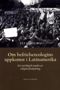 Om befrielseteologins uppkomst i Latinamerika : en sociologisk analys av religiös förändring