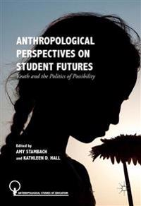 Anthropological Perspectives on Student Futures