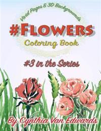 #Flowers #Coloring Book: #Flowers Is Coloring Book #3 in the Adult Coloring Book Series Celebrating Flowers, Light & Beauty (Coloring Books, Co