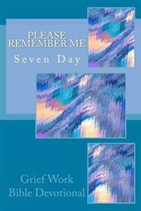 Please Remember Me: Seven Day Grief Work Bible Devotional