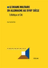 Le Drame Militaire En Allemagne Au Xviiie Siecle: Esthetique Et Cite