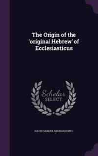 The Origin of the 'Original Hebrew' of Ecclesiasticus