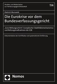 Die Eurokrise VOR Dem Bundesverfassungsgericht: Euro-Rettungsschirm, Europaischer Stabilitatsmechanismus Und Rettungsmassnahmen Der Ezb