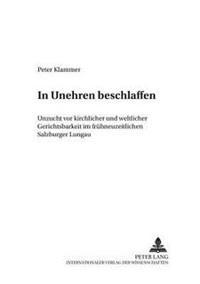 In Unehren Beschlaffen: Unzucht VOR Kirchlicher Und Weltlicher Gerichtsbarkeit Im Fruehneuzeitlichen Salzburger Lungau