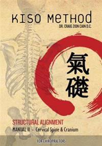Kiso Method Structural Alignment Manual II for Chiropractors: Cervical Spine & Cranium