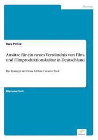 Ansatze Fur Ein Neues Verstandnis Von Film- Und Filmproduktionskultur in Deutschland