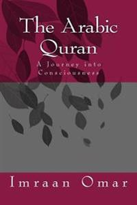 The Arabic Quran: A Journey Into Consciousness