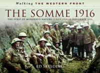 The Somme 1916: The Strip of Murdered Nature: 2 July 1916-18 November 1916