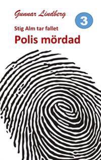 Stig Alm Tar Fallet: Polis Mordad