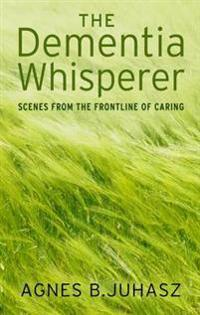 Dementia whisperer - scenes from the frontline of caring