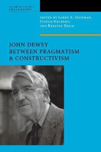 John Dewey Between Pragmatism and Constructivism