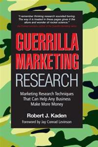 Guerrilla Marketing Research: Marketing Research Techniques That Can Help Any Business Make Money