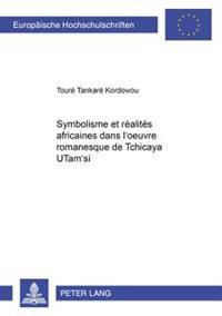 Symbolisme Et Réalités Africaines Dans l'Oeuvre Romanesque de Tchicaya Utam'si
