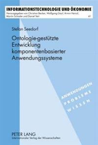 Ontologie-Gestuetzte Entwicklung Komponentenbasierter Anwendungssysteme: Ein Wissensbasiertes Informationssystem Zur Unterstuetzung Der Entwicklung Un