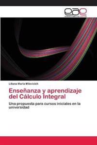 Ensenanza y Aprendizaje del Calculo Integral