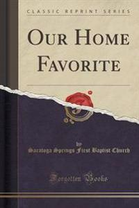 Our Home Favorite (Classic Reprint)