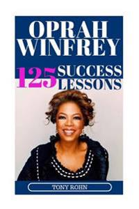Oprah Winfrey: 125 Success Lessons You Should Learn from Oprah: (Inspirational Lessons on Life, Love, Relationships, Self-Image, Care