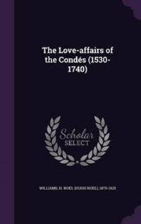 The Love-Affairs of the Condes (1530-1740)