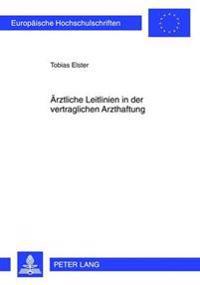 Aerztliche Leitlinien in Der Vertraglichen Arzthaftung: Eine Untersuchung Materiell-Rechtlicher Und Prozessualer Aspekte Unter Besonderer Beruecksicht