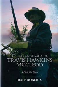 The Strange Saga of Travis Hawkins McCleod: A Civil War Novel