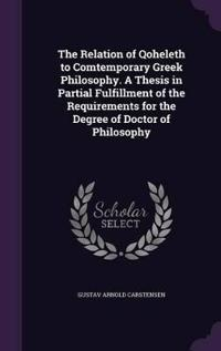 The Relation of Qoheleth to Comtemporary Greek Philosophy. a Thesis in Partial Fulfillment of the Requirements for the Degree of Doctor of Philosophy