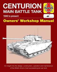 Haynes Centurion Main Battle Tank 1946 to Present Owners' Workshop Manual