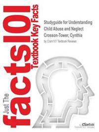 Studyguide for Understanding Child Abuse and Neglect by Crosson-Tower, Cynthia, ISBN 9780205961139