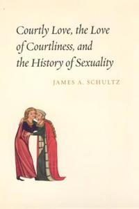 Courtly Love, the Love of Courtliness, And the History of Sexuality
