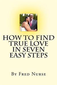 How to Find True Love in Seven Easy Steps