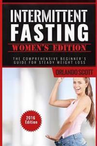 Intermittent Fasting: Intermittent Fasting Womens Edition: The Comprehensive Beginner's Guide for Steady Weight Loss