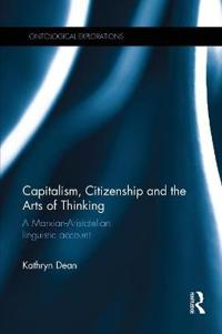 Capitalism, Citizenship and the Arts of Thinking: A Marxian-Aristotelian Linguistic Account
