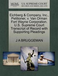 Eichberg & Company, Inc., Petitioner, V. Van Orman Fort Wayne Corporation. U.S. Supreme Court Transcript of Record with Supporting Pleadings