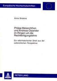 Philipp Melanchthon Und Andreas Osiander Im Ringen Um Die Rechtfertigungslehre