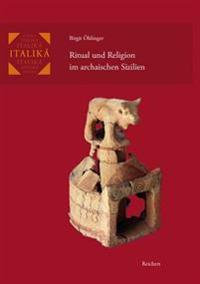 Ritual Und Religion Im Archaischen Sizilien: Formations- Und Transformationsprozesse Binnenlandischer Kultorte Im Kontext Kultureller Kontakte