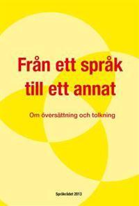 Från ett språk till ett annat : Om översättning och tolkning