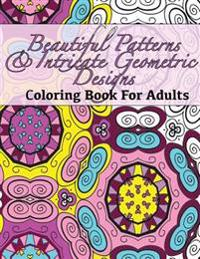 Beautiful Patterns & Intricate Geometric Designs Coloring Book for Adults