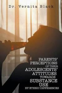 Parents' Perceptions of Their Adolescents' Attitudes Towards Substance Use