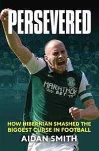 Persevered - how hibernian smashed the biggest curse in football