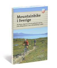 Mountainbike i Sverige : de bästa stigarna och de vackraste vyerna från Riksgränsen i norr till Kullaberg i söder