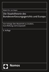 Die Staatstheorie Des Bundesverfassungsgerichts Und Europa: Von Solange Uber Maastricht Zu Lissabon, Euro-Rettung Und Europawahl