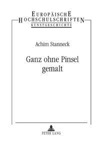 """Ganz Ohne Pinsel Gemalt: Studien Zur Darstellung Der Produktionsstrukturen Niederlaendischer Malerei Im """"Schilder-Boeck"""" Von Karel Van Mander ("""
