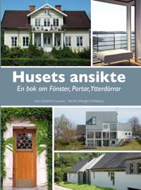 Husets ansikte : en bok om fönster, portar, ytterdörrar