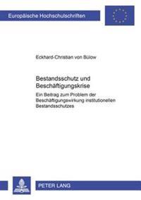 Bestandsschutz Und Beschaeftigungskrise: Ein Beitrag Zum Problem Der Beschaeftigungswirkung Institutionellen Bestandsschutzes- Dargestellt Am Beispiel