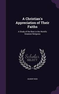 A Christian's Appreciation of Their Faiths