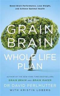 Grain brain whole life plan - boost brain performance, lose weight, and ach