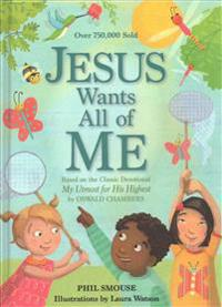 Jesus Wants All of Me: Based on the Classic Devotional My Utmost for His Highest